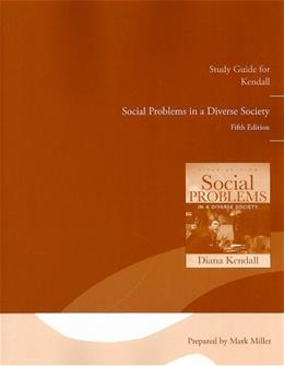 Social Problems in a Diverse Society, by Kendall, 5th Edition, Study Guide 9780205610587