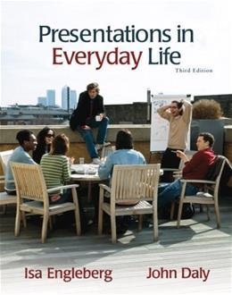 Presentations in Everyday Life, by Engleberg, 3rd Edition 9780205612758