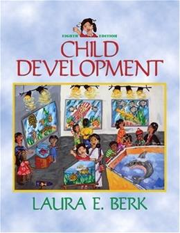 Child Development, by Berk, 8th Edition 9780205615599