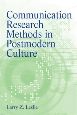 Communication Research Methods in Postmodern Culture, by Leslie 9780205615643