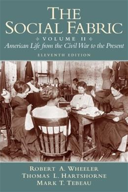 Social Fabric, by Wheeler, 11th Edition, Volume 2: American Life from the Civil War to the Present 9780205617333