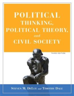Political Thinking, Political Theory, and Civil Society, by Delue, 3rd Edition 9780205619795