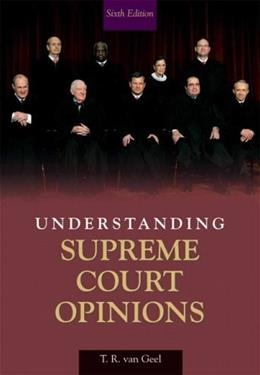 Understanding Supreme Court Opinions, by Van Geel, 6th Edition 9780205621613