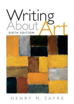 Writing About Art, by Sayre, 6th Edition 9780205645787