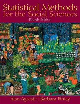 Statistical Methods for the Social Sciences, by Agresti, 4th Edition 9780205646418