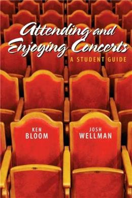 Attending and Enjoying Concerts: A Student Guide, by Bloom 9780205662180