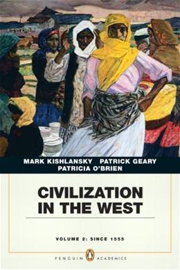 Civilization in the West, by Geary, 8th Edition, Volume 2: Since 1555 9780205664740