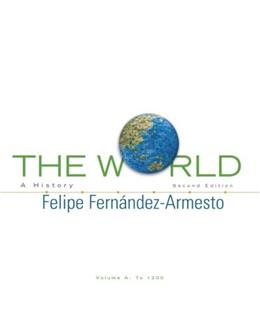 World: A History, by Fernandez-Armesto, 2nd Edition, Volume A: To 1200 9780205683475