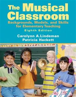 Musical Classroom: Backgrounds, Models, and Skills for Elementary Teaching, by Hackett, 8th Edition 9780205687459