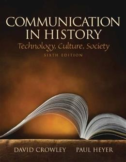 Communication in History: Technology, Culture, Society, by Crowley, 6th Edition 9780205693092