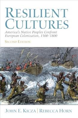 Resilient Cultures: Americas Native Peoples Confront European Colonization 1500-1800, by Kicza, 2nd Edition 9780205693580