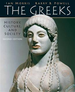 Greeks: History, Culture, and Society, by Morris, 2nd Edition 9780205697342