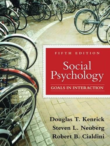 Social Psychology: Goals in Interaction, by Kenrick, 5th Edition 9780205698073
