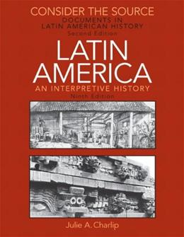 Consider the Source: Documents in Latin American History for Latin America: An Interpretive History, by Charlip, 9th Edition 9780205708604