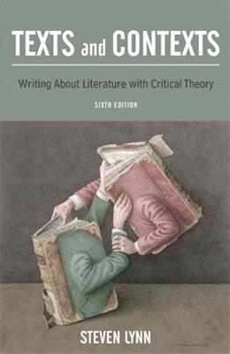 Texts and Contexts: Writing About Literature with Critical Theory, by Lynn, 6th Edition 9780205716746