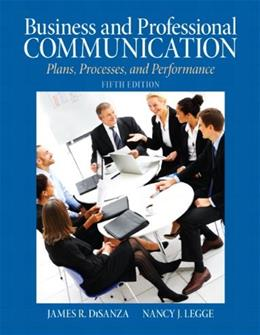 Business and Professional Communication: Plans, Processes, and Performance, by DiSanza, 5th Edition 9780205721498