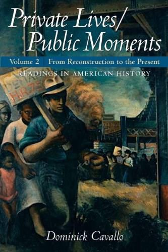 Private Lives Public Moments: Readings in American History, by Cavallo, Volume 2: From Reconstruction to the Present 9780205723683