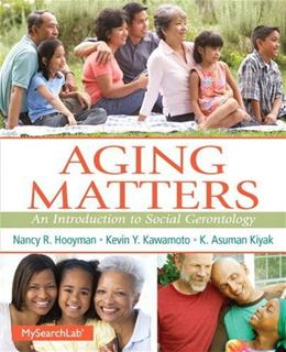 Aging Matters: An Introduction to Social Gerontology 1 9780205727643
