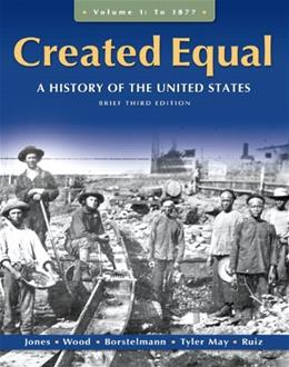 Created Equal: A History of the United States, by Jones, 3rd Brief Edition, Volume 1: To 1877 9780205728886