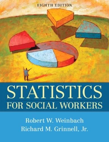 Statistics for Social Workers, by Weinbach, 8th Edition 9780205739875