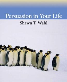 Persuasion in Your Life, by Wahl 9780205741588