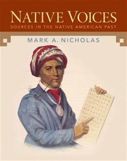 Native Voices: Sources in the Native American Past Combined, by Nicholas 9780205742516