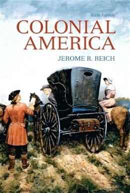 Colonial America, by Reich, 6th Edition 9780205743162