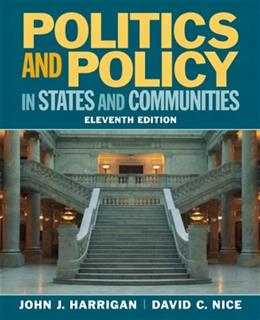 Politics and Policy in States and Communities, by Harrigan, 11th Edition 9780205745494