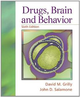 Drugs, Brain, and Behavior, by Grilly, 6th Edition 9780205750528