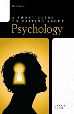 Short Guide to Writing About Psychology, by Dunn, 3rd Edition 9780205752812