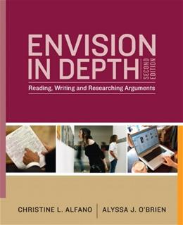 Envision in Depth: Reading, Writing, and Researching Arguments, by Alfano, 2nd Edition 9780205758463