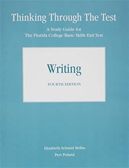 Thinking Through the Test: A Study Guide for the Florida College Basic Exit Tests: Writing, by Bellas, 4th Edition, Without Answers 9780205771097