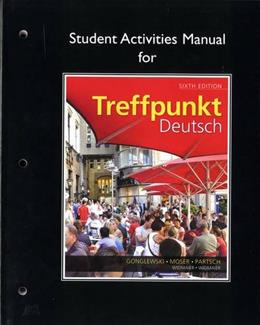 Student Activities Manual for Treffpunkt Deutsch: Grundstufe 6 9780205783366