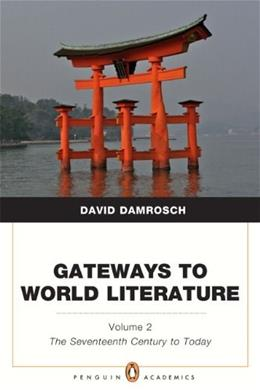 Gateways to World Literature, by Damrosch, Volume 2: The 17th Century to Today 9780205787111