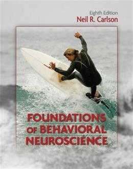 Foundations of Behavioral Neuroscience, by Carlson, 8th Edition 9780205790357