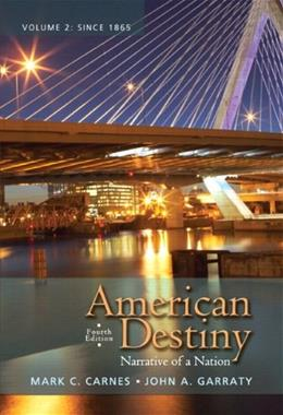 American Destiny: Narrative of a Nation, by Carnes, 4th Edition, Volume  2: After 1865 9780205790401