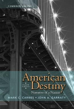 American Destiny: Narrative of a Nation, by Carnes, 4th Edition, Combined Volume 9780205790418