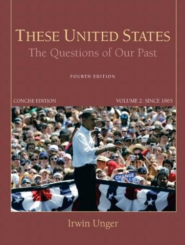These United States: The Questions of Our Past, by Unger, 4th Concise Edition, Volume 2: Since 1865 9780205790784