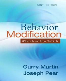 Behavior Modification: What it is and How to Do it, by Martin, 9th Edition 9780205792726
