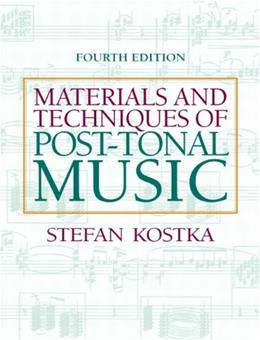 Materials and Techniques of Post Tonal Music, by Kostka, 4th Edition 9780205794553