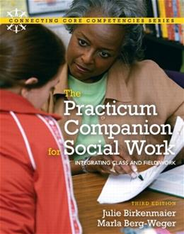 Practicum Companion for Social Work: Integrating Class and Fieldwork, The (3rd Edition) (Connecting Core Competencies) 9780205795413
