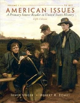 American Issues: A Primary Source Reader in United States History, by Unger, 15th Edition, Volume 1 9780205803453