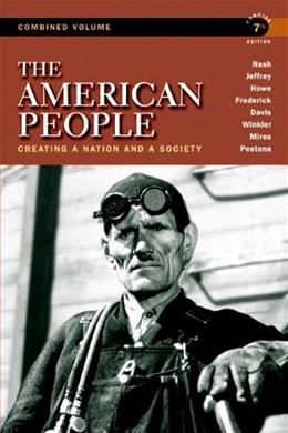 American People: Creating a Nation and a Society, Concise Edition, Combined Volume (7th Edition) 9780205805532