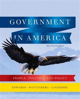 Government in America: People, Politics, and Policy, by Edwards, 11th Edition 9780205806584