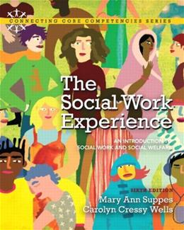The Social Work Experience: An Introduction to Social Work and Social Welfare (6th Edition) (Connecting Core Competencies) 9780205819966