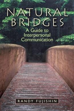 Natural Bridges: A Guide to Interpersonal Communication, by Fujishin 9780205824250