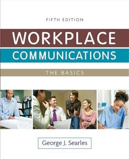 Workplace Communications: The Basics, by Searles, 5th Edition 9780205828098