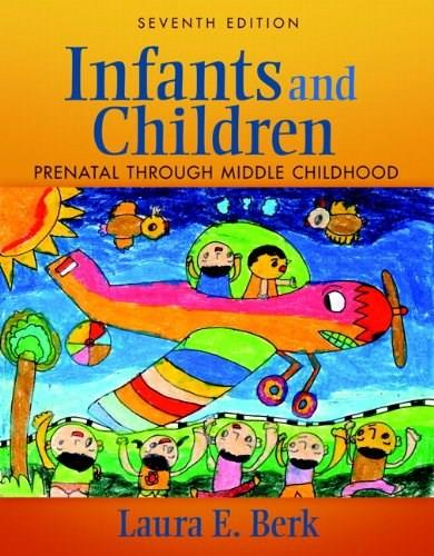 Infants and Children: Prenatal Through Middle Childhood (7th Edition) 9780205831913