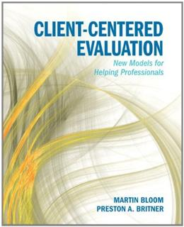 Client Centered Evaluating Practice: New Models for Helping Professionals, by Bloom 9780205832583