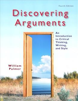 Discovering Arguments: An Introduction to Critical Thinking, Writing, and Style (4th Edition) 9780205834457